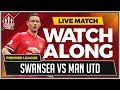 Swansea City vs Manchester United LIVE United Stand WATCHALONG