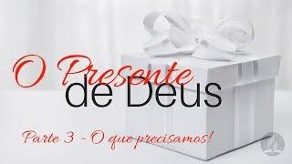 14/11/18 - O Presente de Deus - Parte 3 - O que precisamos! Pr. Denilson Souza