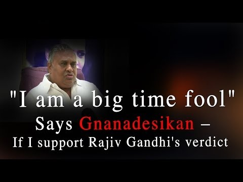 """I am a big time fool"" says Gnanadesikan -- If I support Rajiv Gandhi's verdict -- RedPix 24x7"