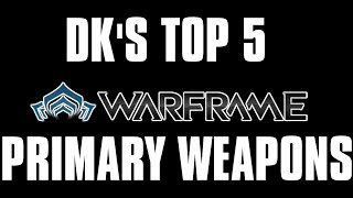 DK's Top 5 Warframe Primary Weapons