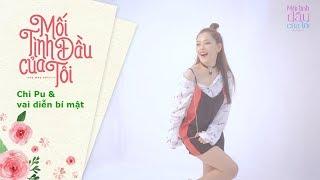 Chi Pu tiết lộ những bí mật về vai Hạ Linh (Min Hari) | Mối Tình Đầu Của Tôi - She Was Pretty
