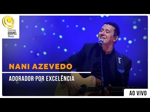 Nani Azevedo - Adorador por Excelência - DVD Excelência
