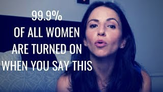 99.9% Of All Women Are Turned On If You Say