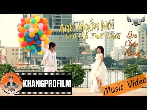 [MV HD] Anh Muốn Nói Với Cả Thế Giới - Lâm Chấn Khang