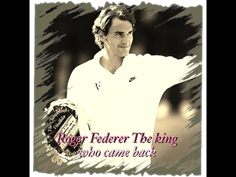 Roger Federer The king who came back