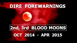 DIRE Forewarnings:--2nd, 3rd BLOOD MOONS : (Oct '14