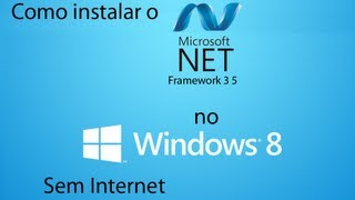 Como Instalar O Net Framework 3 5 No Windows 8 Sem