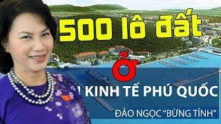 Phát hiện CTQH Nguyễn Thị Kim Ngân mua 500 lô đất ở đặc khu Phú Quốc để bán cho TQ [108Tv]