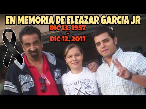 En Memoria de Eleazar Garcia Jr.