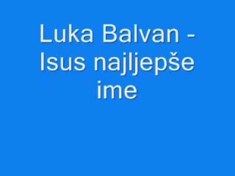 Duhovna Glazba: Luka Balvan - Isus najljepše ime