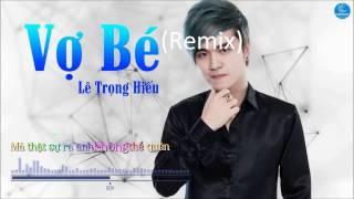 Vợ Bé(Remix) - Lê Trọng Hiếu