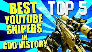 "Top 5 ""BEST YOUTUBE SNIPERS"" In Cod History (Top 5 Top"