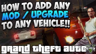 GTA 5 ONLINE: ADD ANY MODIFICATION / UPGRADE TO ANY
