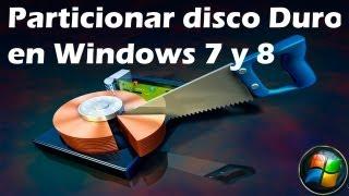 Particionar Un Disco Duro En Windows 7 Y 8 (Bien Explicado
