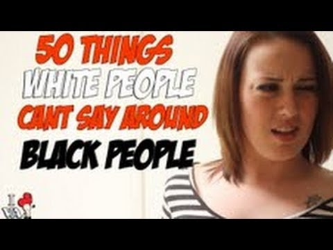 50 THINGS WHITE PEOPLE CANT SAY AROUND BLACK PEOPLE