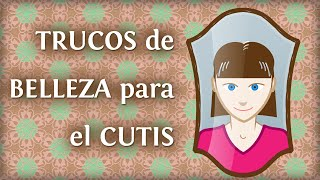 Trucos Caseros Para La Belleza De La Piel De La Cara
