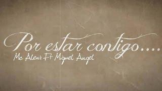 Por Estar Contigo (Acustico) McAlexiz Garcia Ft Miguel