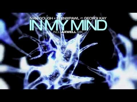 Ivan Gough & Feenixpawl feat. Georgi Kay - In My Mind (Axwell Mix) OUT NOW