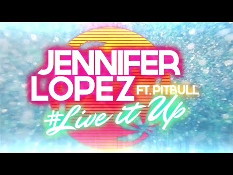 Jennifer Lopez ft. Pitbull - LIVE IT UP - Official Lyric Video