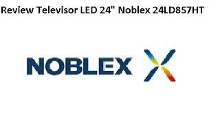 "Review Televisor LED 24"" Noblex 24LD857HT"