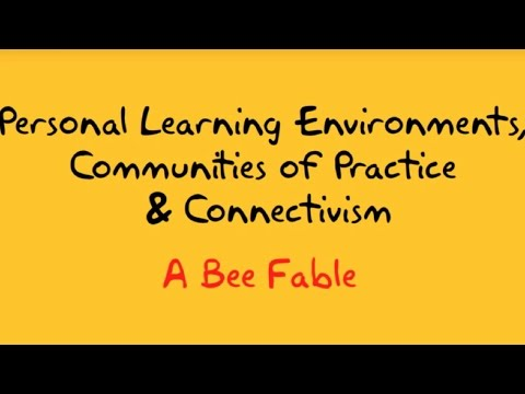 PLEs, CoPs and Connectivism: A Bee Fable