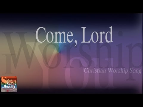 Come lord christian praise worship songs with lyrics youtube