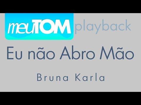 Eu Não Abro Mão | Bruna Karla | Playback | TOM MAIS BAIXO