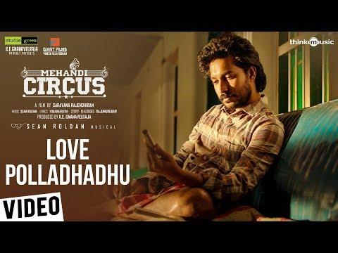 Mehandi Circus - Love Polladhadhu Video Song - Sean Roldan - Ranga - Saravana Rajendran