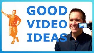 GOOD IDEAS FOR VIDEOS