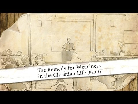 The Remedy for Weariness in the Christian Life (Part 1) – Tim Conway