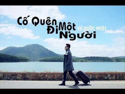 Cố quên đi 1 người - Vũ Quốc Nhật Singer