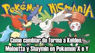 Como Cambiar De Forma A Keldeo Meloetta Y Shaymin En