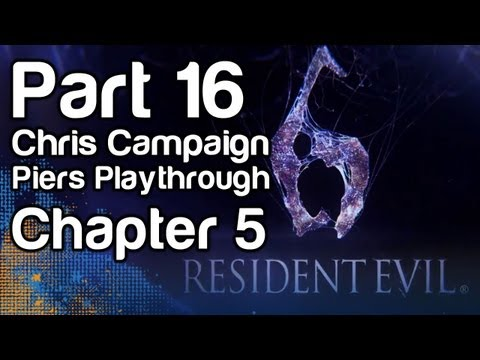 Resident Evil 6 - Gameplay Part 16 - Chris Campaign, Piers Playthrough, Chapter 5 (1080p, Xbox 360)