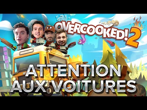 Overcooked 2 #5 : Attention aux voitures