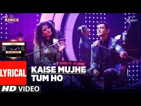 Kaise Mujhe/Tum Ho Song (Lyrics)   T-Series Mixtape   Palak Muchhal   Aditya Narayan   Bhushan Kumar