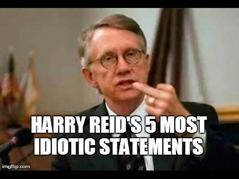 Harry Reid's 5 Most Idiotic Statements