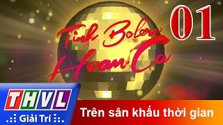 THVL | Tình Bolero hoan ca - Tập 1: Trên sân khấu thời gian