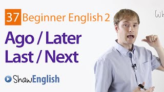 Time Expressions, Ago, Later, Last, Next, Beginner 2, Lesson 37