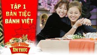 Thiên đường ẩm thực 3   Tập 1 bàn tiệc bánh Việt: Hari Won, Lê Giang ngất ngây với bàn tiệc trong mơ