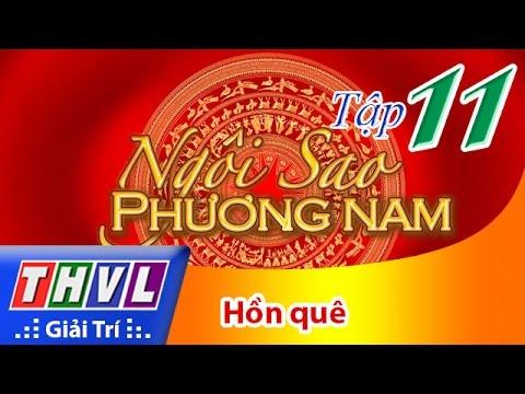 THVL | Ngôi sao phương Nam 2016 - Tập 11: Hồn quê
