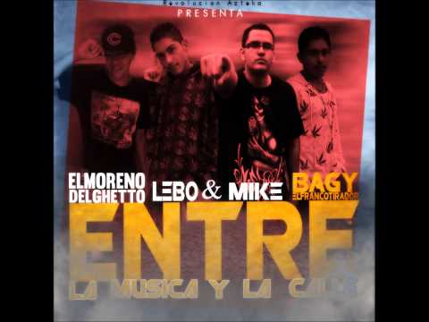 ENTRE la musica y la calle mike bagy ft lebo tracks ELmorenoDELghetto  (Rev. Azteka Records)
