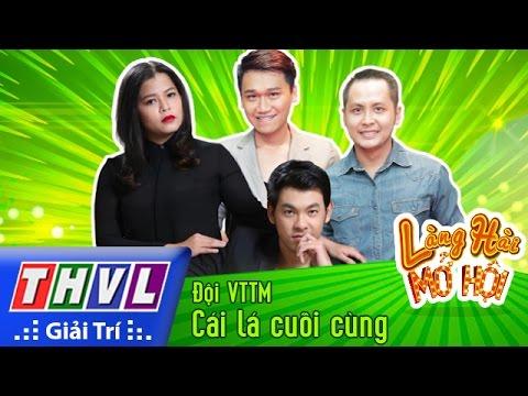 THVL   Làng hài mở hội - Tập 15: Cái lá cuối cùng -  Đội VTTM