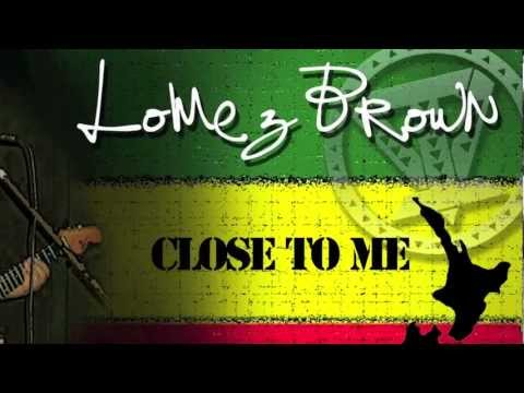 Lomez Brown - Close To Me ~~~ISLAND VIBE~~~