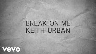 Keith Urban - Break On Me (Lyric Video)