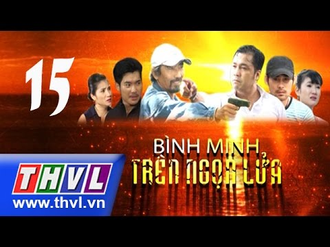 THVL | Bình minh trên ngọn lửa - Tập 15
