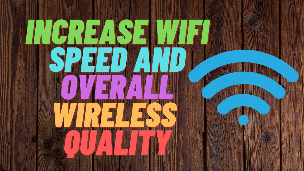 How to Increase Wi Fi Speed and Overall Wireless Quality