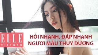 Hỏi Nhanh, Đáp Nhanh: Người Mẫu Thuỳ Dương   ELLE Việt Nam