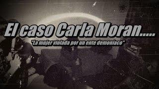Caso Carla Moran, La Mujer Violada Por Un Ente Demoníaco