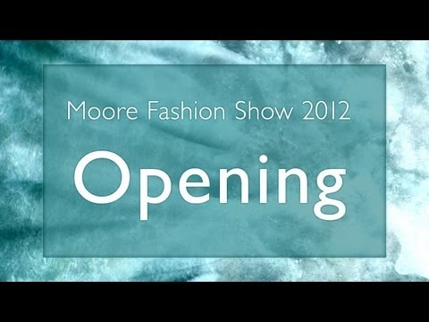 1 - Opening // 2012 Moore Fashion Show // Breaking Away