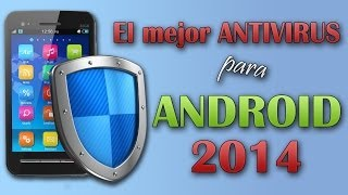 El Mejor ANTIVIRUS Para Android. 2014. Consejos De